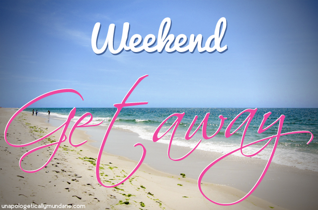 Weekend getaway quotes quotesgram for Get away for the weekend
