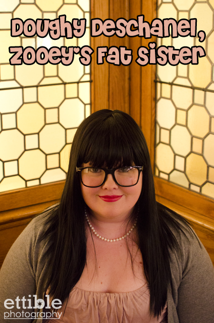 Doughy Deschanel, Zooey's Fat Sister